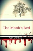 The Monk's Bed: A Short Story... ebook by Wolf Sherman