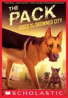 Dogs of the Drowned City #2: The Pack 電子書籍 by Dayna Lorentz