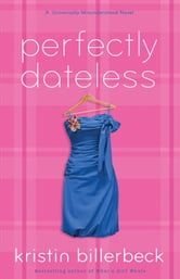 Perfectly Dateless (My Perfectly Misunderstood Life Book #1) - A Universally Misunderstood Novel ebook by Kristin Billerbeck