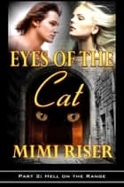 Eyes of the Cat: Hell on the Range (Part 2 of a 4 Part Serial) ebook by Mimi Riser