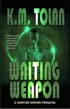 Waiting Weapon ebook by K. M. Tolan