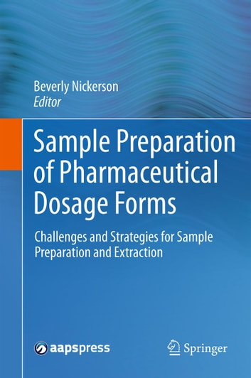 Sample Preparation of Pharmaceutical Dosage Forms - Challenges and Strategies for Sample Preparation and Extraction ebook by