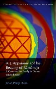 A. J. Appasamy and his Reading of Rāmānuja - A Comparative Study in Divine Embodiment ebook by Brian Philip Dunn