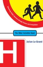 The Other Invisible Hand - Delivering Public Services through Choice and Competition ebook by Julian Le Grand, Lord David Lipsey, Alain Enthoven