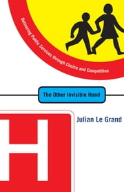 The Other Invisible Hand - Delivering Public Services through Choice and Competition ebook by Julian Le Grand,Alain Enthoven,Lord David Lipsey