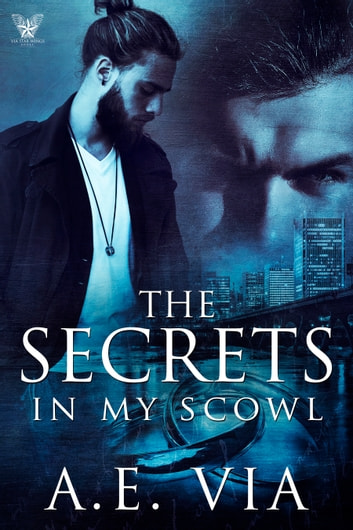The Secrets in my Scowl ebook by A.E. Via