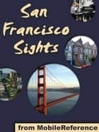 San Francisco Sights: a travel guide to the top 35+ attractions in San Francisco, California (USA) ebook by MobileReference