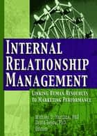 Internal Relationship Management ebook by Michael D Hartline,David Bejou