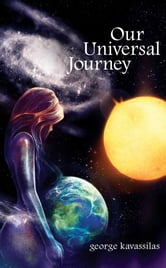 Our Universal Journey ebook by George Kavassilas