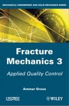 Applied Quality Control - Fracture Mechanics 3 ebook by Ammar Grous