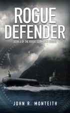 Rogue Defender ebook by John Monteith