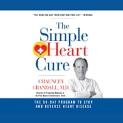 The Simple Heart Cure - The 90-Day Program to Stop and Reverse Heart Disease audiobook by Chauncey W. Crandall IV, M.D.