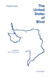 The United States of Wind - A Travelogue ebook by Daniel Canty,Oana Avasilichioaei