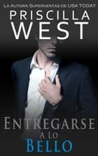 Entregarse a lo Bello (Spanish Edition) eBook by Priscilla West