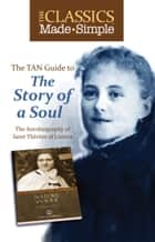 The Classics Made Simple - The Story of a Soul ebook by St. Therese of Lisieux