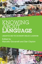 Knowing About Language - Linguistics and the secondary English classroom ebook by Marcello Giovanelli,Dan Clayton