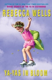 Ya-Yas in Bloom - A Novel ebook by Rebecca Wells