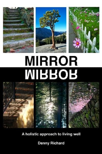 Mirror/Mirror - A Holistic Approach to Living Well ebook by Denny Richard