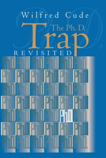 The Ph.D. Trap Revisited ebook by Wilfred Cude