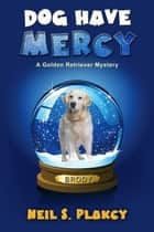Dog Have Mercy ebook by Neil S. Plakcy