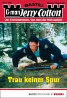 Jerry Cotton - Folge 2999 - Trau keiner Spur ebook by Jerry Cotton