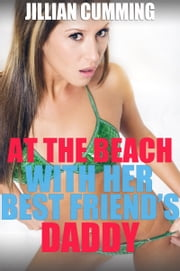 At the Beach with Her Best Friend's Daddy ebook by Jillian Cumming