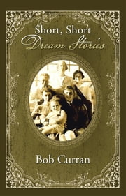 Short, Short Dream Stories ebook by Bob Curran