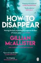 How to Disappear - The gripping psychological thriller with an ending that will take your breath away ebook by Gillian McAllister