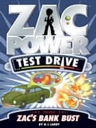 Zac Power Test Drive: Zac's Bank Bust ebook by H. I. Larry