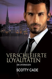 Verschleierte Loyalitäten eBook by Scotty Cade, T. N. Brooks