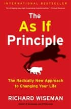The As If Principle - The Radically New Approach to Changing Your Life ebook by Richard Wiseman