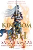 Kingdom of Ash - INTERNATIONAL BESTSELLER ebook by Sarah J. Maas
