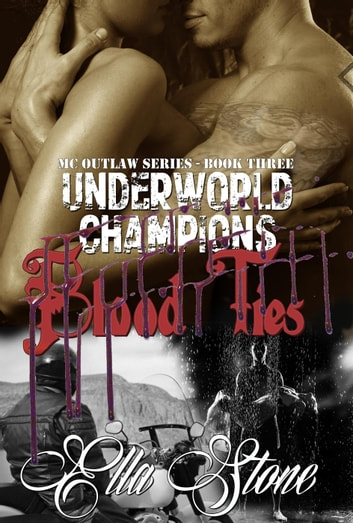 Underworld Champions 3 - Blood Ties - MC Outlaw Series, #3 ebook by Ella Stone
