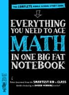 Everything You Need to Ace Math in One Big Fat Notebook - The Complete Middle School Study Guide ebook by Workman Publishing, Editors of Brain Quest, Altair Peterson,...