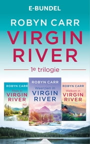 Virgin River 1e trilogie - Thuis in Virgin River / Welkom in Virgin River / Weerzien in Virgin River 3-in-1 ebook by Robyn Carr, Ingrid Zweedijk, Yvon Koelman