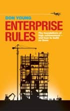 Enterprise Rules - The Foundations of High Achievement - and How to Build on Them ebook by Don Young
