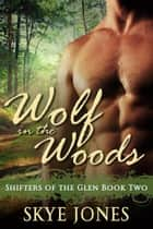 Wolf in the Woods - Shifters of the Glen, #2 ebook by Skye Jones