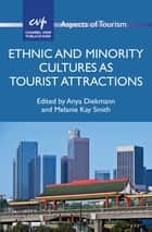 Ethnic and Minority Cultures as Tourist Attractions ebook by Anya Diekmann, Melanie Kay Smith