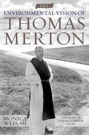 The Environmental Vision of Thomas Merton ebook by Monica Weis
