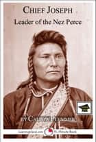 Chief Joseph: Leader of the Nez Perce: Educational Version ebook by Calista Plummer