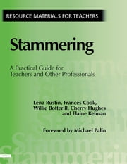 Stammering - A Practical Guide for Teachers and Other Professionals ebook by lena Rustin,Frances Cook,Willie Botterill,Cherry Hughes,Elaine Kelman