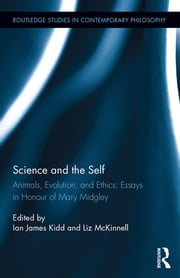 Science and the Self - Animals, Evolution, and Ethics: Essays in Honour of Mary Midgley ebook by Ian James Kidd, Liz McKinnell