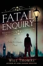 Fatal Enquiry - A Barker & Llewelyn Novel ebook by Will Thomas