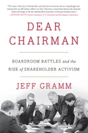 Dear Chairman - Boardroom Battles and the Rise of Shareholder Activism ebook by Jeff Gramm