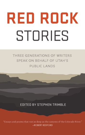Red Rock Stories - Three Generations of Writers Speak on Behalf of Utah's Public Lands ebook by