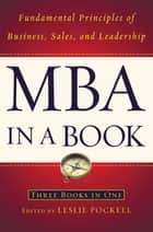 MBA in a Book - Fundamental Principles of Business, Sales, and Leadership ebook by Leslie Pockell, Adrienne Avila