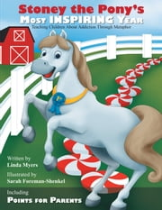 Stoney the Pony's Most Inspiring Year - Teaching Children about Addiction through Metaphor ebook by Linda Myers