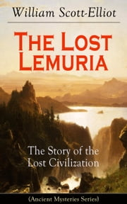 The Lost Lemuria - The Story of the Lost Civilization (Ancient Mysteries Series) ebook by Kobo.Web.Store.Products.Fields.ContributorFieldViewModel