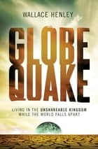 Globequake - Living in the Unshakeable Kingdom While the World Falls Apart ebook by Wallace Henley
