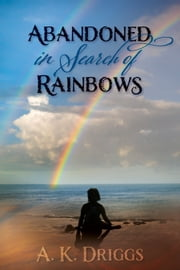 Abandoned in Search of Rainbows ebook by A. K. Driggs